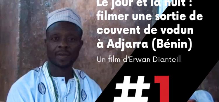 [ Les films de cArgo #1] Le jour et la nuit : filmer une sortie de couvent de vodun à Adjarra (Bénin)